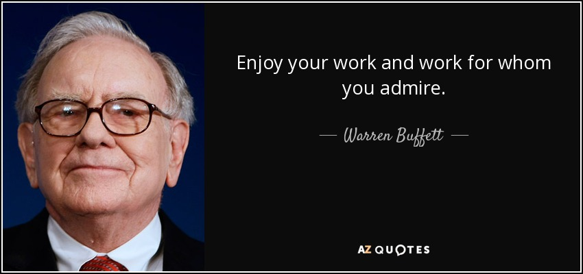 quote-enjoy-your-work-and-work-for-whom-you-admire-warren-buffett-70-94-73