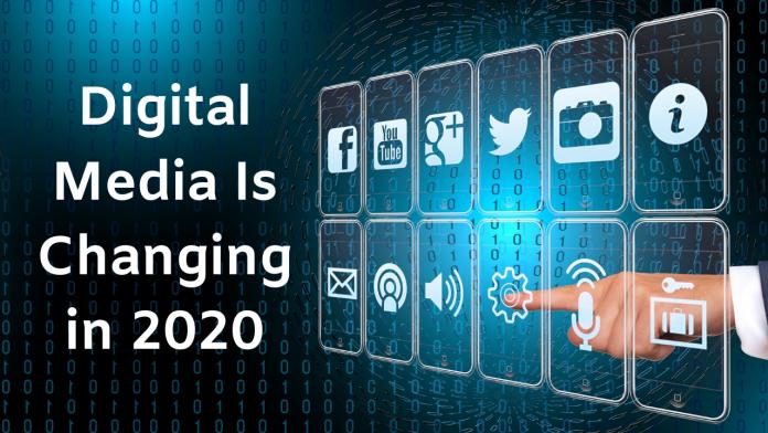 Digital Media Is Changing in 2020